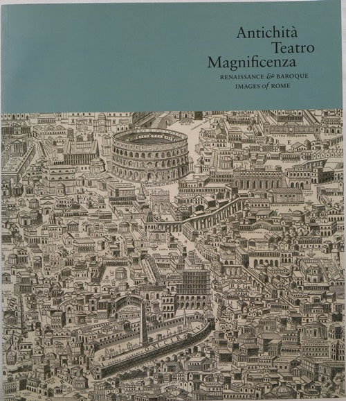 Image for Antichità Teatro Magnificenza: Renaissance & Baroque Images of Rome