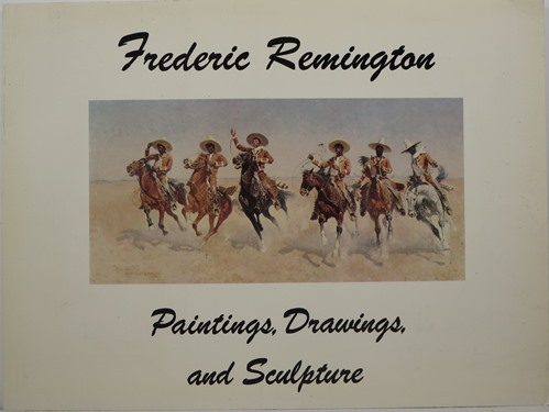 Image for Frederic Remington (1861-1909): Paintings, Drawings, and Sculpture in the Collection of the R. W. Norton Art Gallery, Shreveport, Louisiana