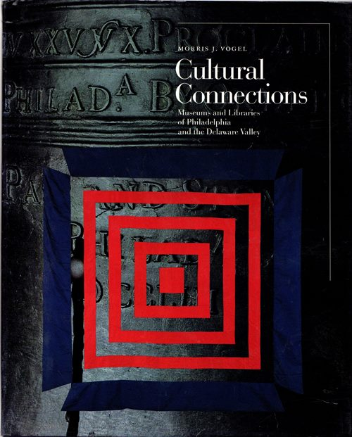 Image for Cultural Connections: Museums and Libraries of Philadelphia and the Delaware Valley