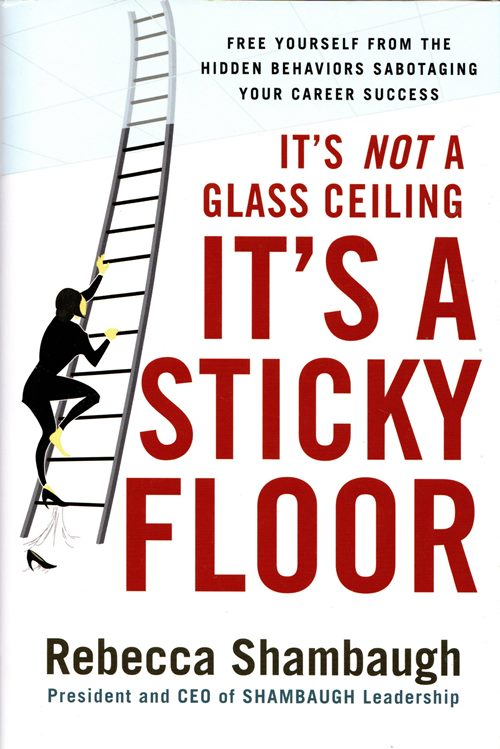 Image for It's Not a Glass Ceiling, It's a Sticky Floor: Free Yourself from the Hidden Behaviors Sabotaging Your Career Success